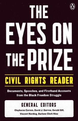 The Eyes on the Prize Civil Rights Reader: Documents, Speeches, and Firsthand Accounts from the Black Freedom Struggle - Carson, Clayborne, Ph.D. (Editor), and Garrow, David J, Professor (Editor), and Gill, Gerald (Editor)