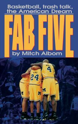 The Fab Five: Basketball Trash Talk the American Dream - Albom, Mitch