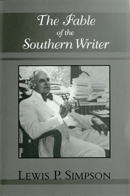The Fable of the Southern Writer - Simpson, Lewis P