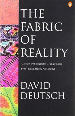 The Fabric of Reality: The Science of Parallel Universes and Its Implications - Deutsch, David
