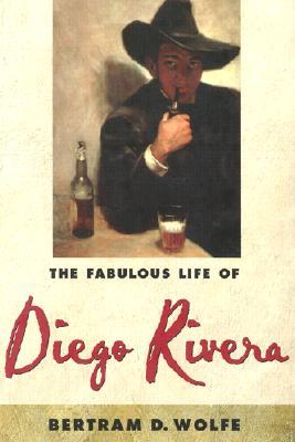 The Fabulous Life of Diego Rivera - Wolfe, Bertram David