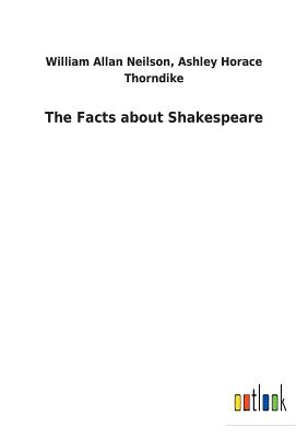 The Facts about Shakespeare - Neilson, William a Thorndike