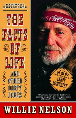 The Facts of Life: And Other Dirty Jokes - Nelson, Willie, and McMurtry, Larry (Preface by)