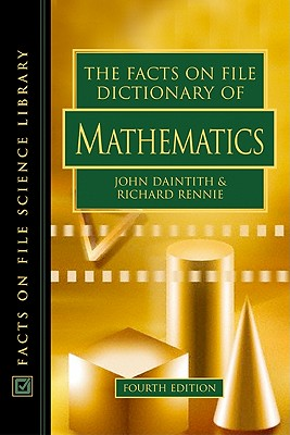 The Facts on File Dictionary of Mathematics - Daintith, John, PH.D., and Rennie, Richard