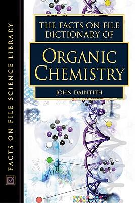 The Facts on File Dictionary of Organic Chemistry - Daintith, John, PH.D. (Editor)