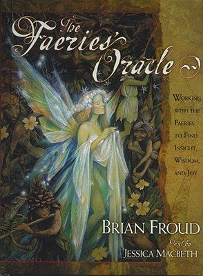 The Faeries' Oracle: Working with the Faeries to Find Insight, Wisdom, and Joy - Froud, Brian