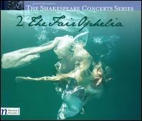 The Fair Ophelia - Andrea Chenoweth (soprano); Cathy Guthrie (soprano); Chad Sloan (baritone); Desiree Maira (mezzo-soprano);...