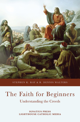 The Faith for Beginners - Ray, Stephen K, and Walters, R Dennis