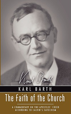 The Faith of the Church: A Commentary on the Apostles' Creed According to Calvin's Catechism - Barth, Karl, and Leuba, Jean-Louis (Editor), and Vahanian, Gabriel (Translated by)