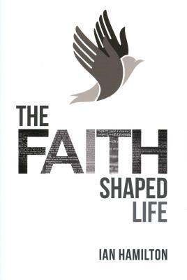 The Faith-Shaped Life - Hamilton, Ian