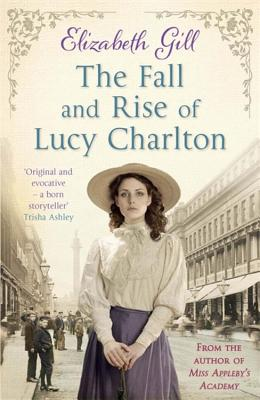 The Fall and Rise of Lucy Charlton - Gill, Elizabeth