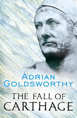 The Fall of Carthage: The Punic Wars 265-146 BC - Goldsworthy, Adrian