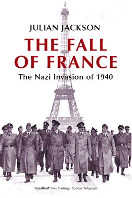The Fall of France: The Nazi Invasion of 1940 - Jackson, Julian