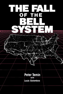 The Fall of the Bell System: A Study in Prices and Politics - Temin, Peter
