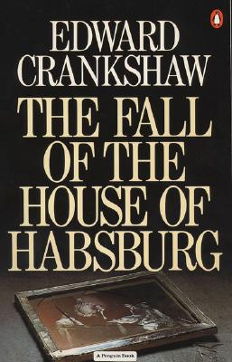 The Fall of the House of Habsburg - Crankshaw, Edward