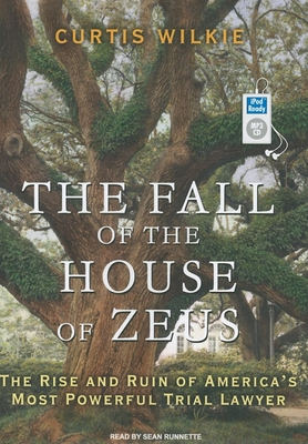 The Fall of the House of Zeus: The Rise and Ruin of America's Most Powerful Trial Lawyer -