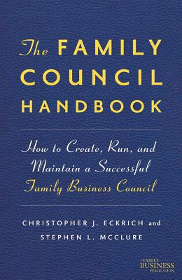 The Family Council Handbook: How to Create, Run, and Maintain a Successful Family Business Council - NA, NA