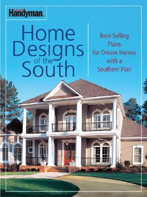The Family Handyman Home Designs of the South: Best-Selling Plans for Dream Homes with a Southern Flair - Family Handyman (Creator)