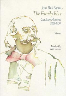 The Family Idiot: Gustave Flaubert, 1821-1857, Volume 1 - Sartre, Jean-Paul, and Cosman, Carol (Translated by)