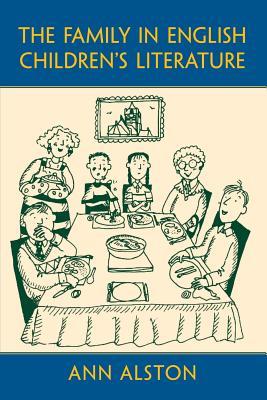 The Family in English Children's Literature - Alston, Ann