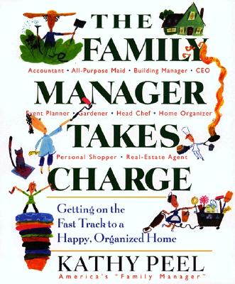 The Family Manager Takes Charge: Getting on the Fast Track to a Happy, Organized Home - Peel, Kathy