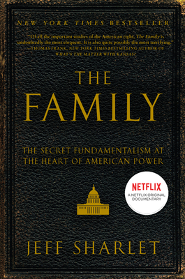 The Family: The Secret Fundamentalism at the Heart of American Power - Sharlet, Jeff