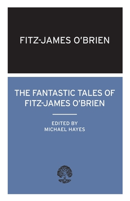 The Fantastic Tales of Fitz-James O'Brien - O'Brien, Fitz-James