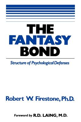 The Fantasy Bond: Effects of Psychological Defenses on Interpersonal Relations - Firestone, Robert W, Dr., PhD