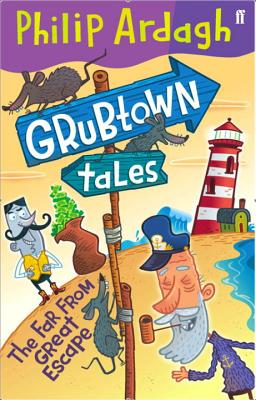 The Far from Great Escape: Grubtown Tales Book 3 - Ardagh, Philip