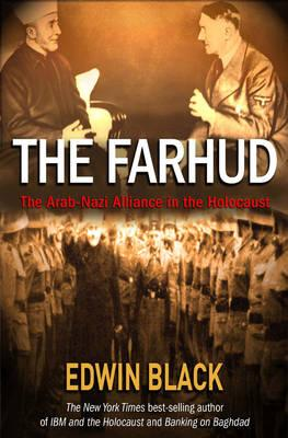 The Farhud: Roots of the Arab-Nazi Alliance in the Holocaust - Black, Edwin