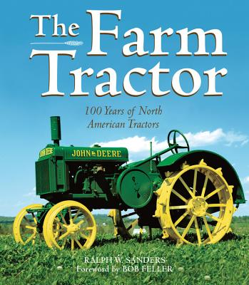 The Farm Tractor: 100 Years of North American Tractors - Sanders, Ralph