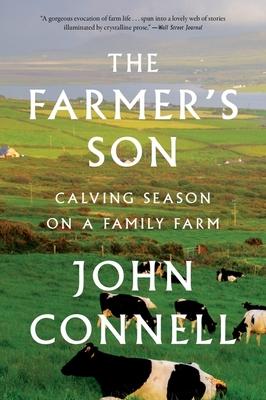 The Farmer's Son: Calving Season on a Family Farm - Connell, John