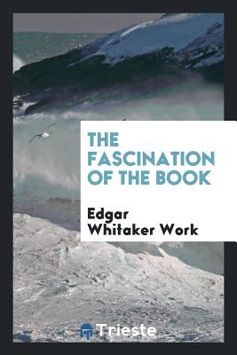 The Fascination of the Book - Work, Edgar Whitaker