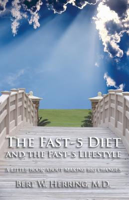 The Fast-5 Diet and the Fast-5 Lifestyle: A Little Book about Making Big Changes - Herring, Bert W