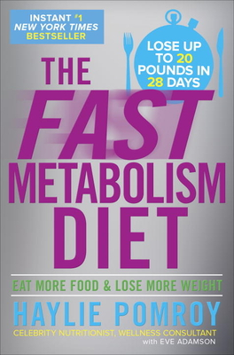 The Fast Metabolism Diet: Eat More Food and Lose More Weight - Pomroy, Haylie