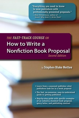 The Fast-Track Course on How to Write a Nonfiction Book Proposal - Mettee, Stephen Blake