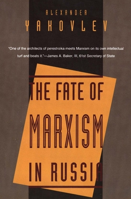 The Fate of Marxism in Russia - Yakovlev, Alexander