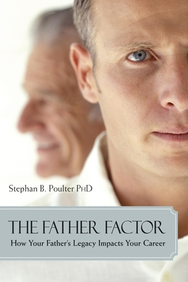 The Father Factor: How Your Father's Legacy Impacts Your Career - Poulter, Stephan B, Dr.