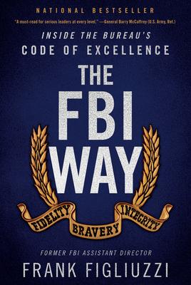 The FBI Way: Inside the Bureau's Code of Excellence - Figliuzzi, Frank