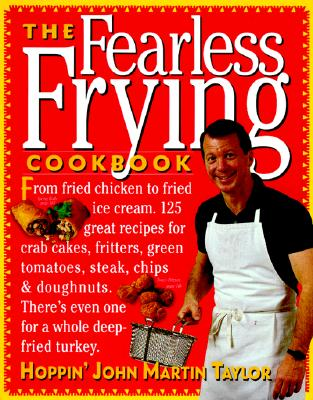 The Fearless Frying Cookbook - Taylor, John Martin