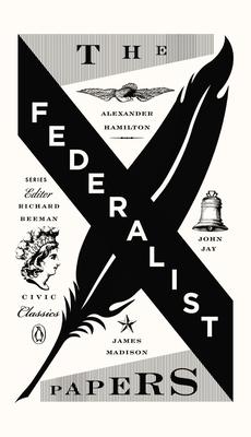 The Federalist Papers: Alexander Hamilton, James Madison, and John Jay - Hamilton, Alexander, and Madison, James, and Jay, John