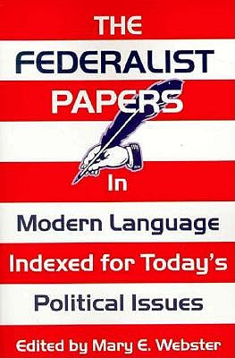 The Federalist Papers in Modern Language: Indexed for Today's Political Issues - Webster, Mary E