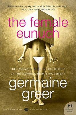 The Female Eunuch - Greer, Germaine