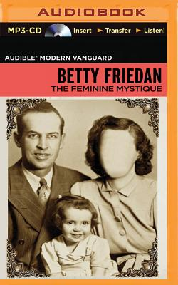 The Feminine Mystique - Friedan, Betty, Professor, and Posey, Parker (Read by)