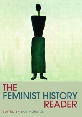 The Feminist History Reader - Morgan, Sue (Editor)