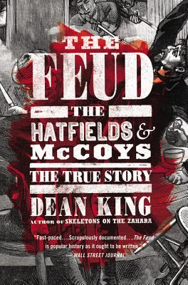The Feud: The Hatfields and McCoys: The True Story - King, Dean