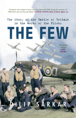 The Few: The Story of the Battle of Britain in the Words of the Pilots - Sarkar, Dilip