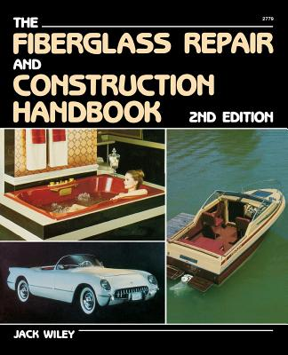 The Fiberglass Repair and Construction Handbook - Wiley, Jack