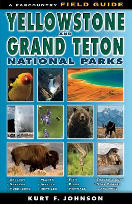 The Field Guide to Yellowstone and Grand Teton National Parks - Johnson, Kurt F