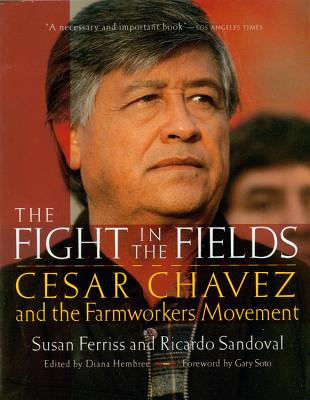 The Fight in the Fields: Cesar Chavez and the Farmworkers Movement - Ferriss, Susan, and Sandoval, Ricardo